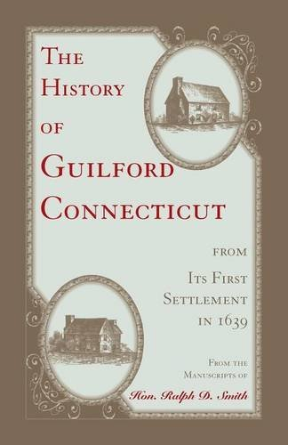 The History of Guilford, Connecticut, from its first settlement in 1639 (Heritage Classic)