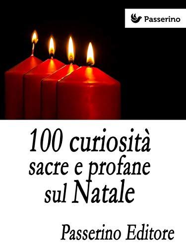100 curiosità sacre e profane sul Natale (Italian Edition)