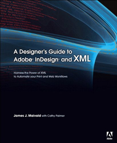 A Designer's Guide to Adobe InDesign and XML: Harness the Power of XML to Automate your Print and Web Workflows (English Edition)