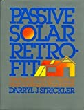 Passive Solar Retrofit: How to Add Natural Heating and Cooling to Your Home by Darryl J. Strickler (1982-03-01)