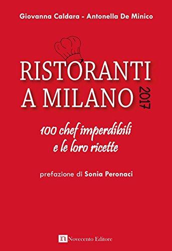 Ristoranti a Milano 2017. 100 chef imperdibili e le loro ricette