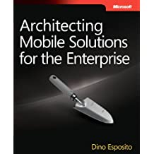 Architecting Mobile Solutions for the Enterprise (Developer Reference) by Dino Esposito (2012-05-25)