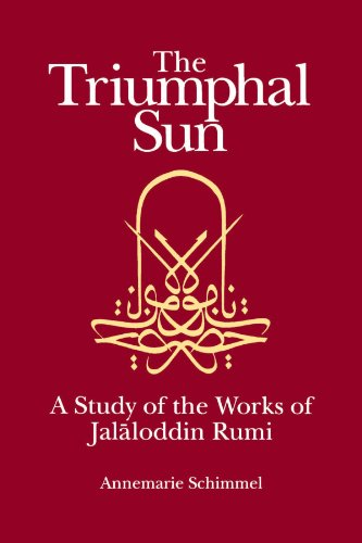 the-triumphal-sun-persian-studies-series-a-study-of-the-works-of-jalaloddin-rumi-study-of-the-works-