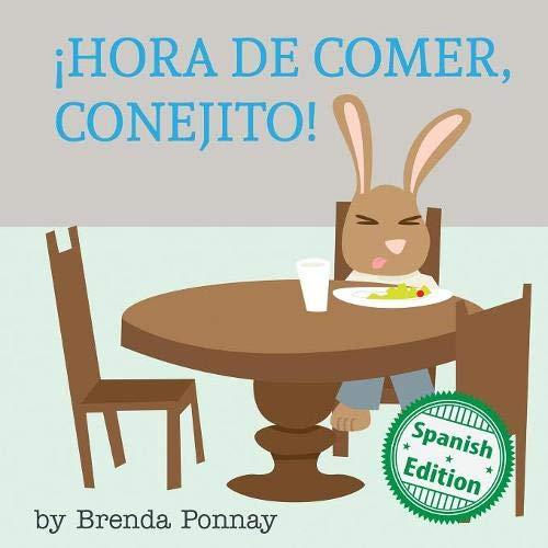 Hora de comer, conejito: (Time to Eat, Bunny!) par Brenda Ponnay