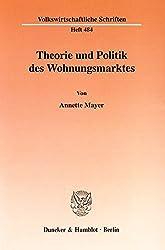 Theorie und Politik des Wohnungsmarktes: Eine Analyse der Wohnungspolitik in Deutschland unter besonderer Berücksichtigung der ökonomischen Theorie der Politik