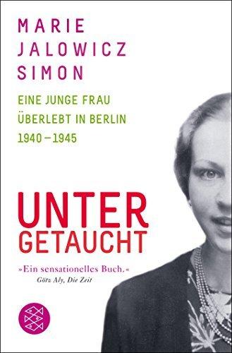 Untergetaucht Eine Junge Frau Uberlebt in Berlin 1940-1945 (German Edition) by Marie Jalowicz-Simon (2015-10-01)