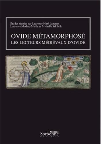 Ovide métamorphosé : Les lecteurs médiévaux d'Ovide