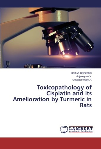 Toxicopathology of Cisplatin and its Amelioration by Turmeric in Rats por Boinepally Ramya