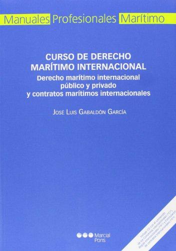 Curso de Derecho marítimo internacional: Derecho marítimo internacional público y privado y contratos marítimos internacionales (Manual profesional) por José Luis Gabaldón García