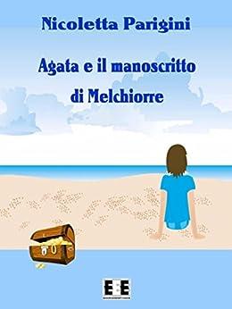 Agata e il manoscritto di Melchiorre (Ragazzi... e Genitori Vol. 7) (Italian Edition) by [Nicoletta Parigini]