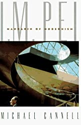 I.M. Pei: Mandarin of Modernism by Michael Cannell (1995-11-07)