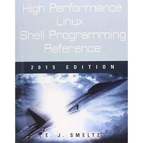 High Performance Linux Shell Programming Reference, 2015 Edition by Edward J. Smeltz (2015-01-01)