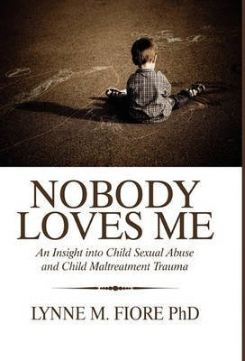 [(Nobody Loves Me : An Insight Into Child Sexual Abuse and Child Maltreatment Trauma)] [By (author) Lynne M Fiore Phd] published on (February, 2010)