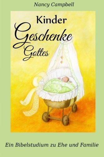 Kinder Geschenke Gottes: Ein Bibelstudium zu Ehe und Familie