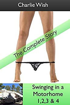 Swinging in a Motorhome: The complete story by [Wish, Charlie]
