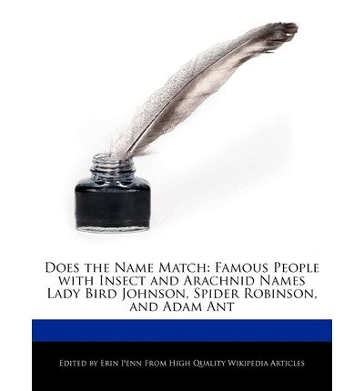 [ DOES THE NAME MATCH: FAMOUS PEOPLE WITH INSECT AND ARACHNID NAMES LADY BIRD JOHNSON, SPIDER ROBINSON, AND ADAM ANT ] Does the Name Match: Famous People with Insect and Arachnid Names Lady Bird Johnson, Spider Robinson, and Adam Ant By Penn, Erin ( Author ) Mar-2011 [ Paperback ]