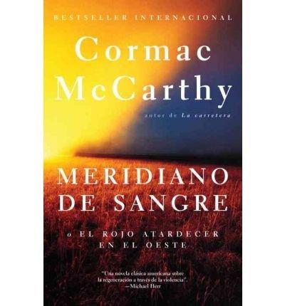 Meridiano de Sangre (Vintage Espanol) (Spanish) [ MERIDIANO DE SANGRE (VINTAGE ESPANOL) (SPANISH) ] By McCarthy, Cormac ( Author )Oct-05-2010 Paperback