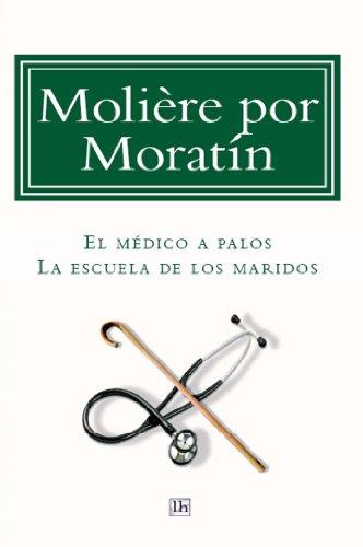 Molière, por Moratín: El médico a palos y La escuela de los maridos (Lecturas hispanicas) por Juan Bautista Molière