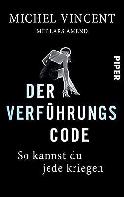 Der Verfuehrungscode: So kannst du jede kriegen - Flirt- und Dating-Coach Michel Vincent ist einer von Deutschlands erfolgreichsten.