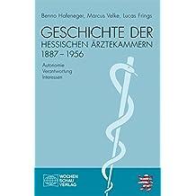 Geschichte der hessischen Ärztekammern 1887-1956: Autonomie - Verantwortung - Interessen
