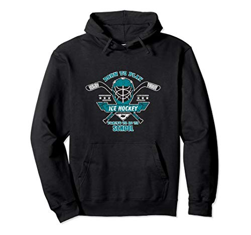 Funny BORN TO PLAY ICE HOCKEY FORCED TO GO TO SCHOOL Pullover Hoodie
