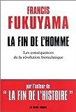 La Fin de l'homme - Les Conséquences de la révolution biotechnique de Francis Fukuyama (9 octobre 2002) Broché