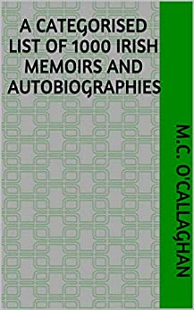 A Categorised List of 1000 Irish Memoirs and Autobiographies (Irish Reading Lists Book 1) (English Edition) de [O'Callaghan, M.C.]
