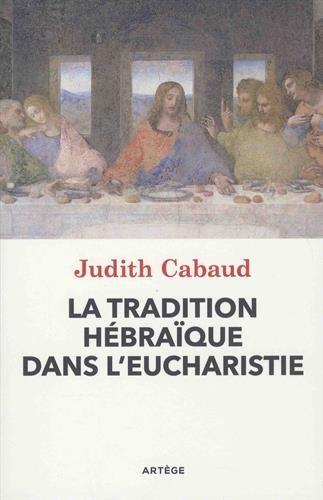 La tradition hébraïque dans l'Eucharistie par Judith Cabaud