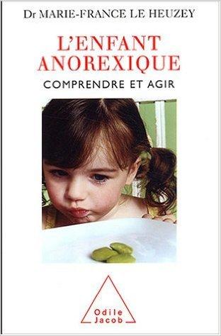 L'enfant anorexique : Comprendre et agir de Marie-France Le Heusey ( 7 novembre 2003 )