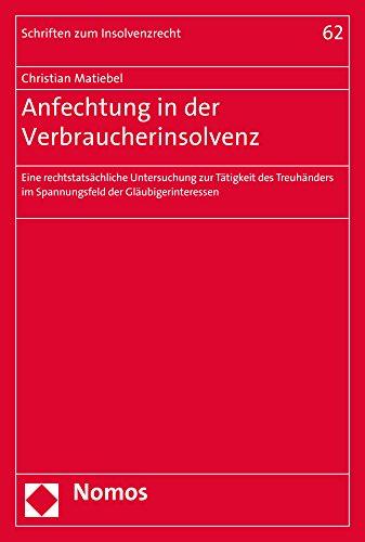 Anfechtung in der Verbraucherinsolvenz: Eine rechtstatsächliche Untersuchung zur Tätigkeit des Treuhänders im Spannungsfeld der Gläubigerinteressen (Schriften Zum Insolvenzrecht, Band 62)