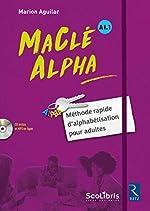 MaClé ALPHA - Méthode rapide d'alphabétisation pour adultes de Marion Aguilar