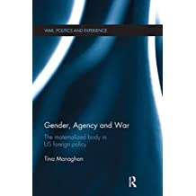 Gender, Agency and  War: The Maternalized Body in US Foreign Policy (War, Politics and Experience)