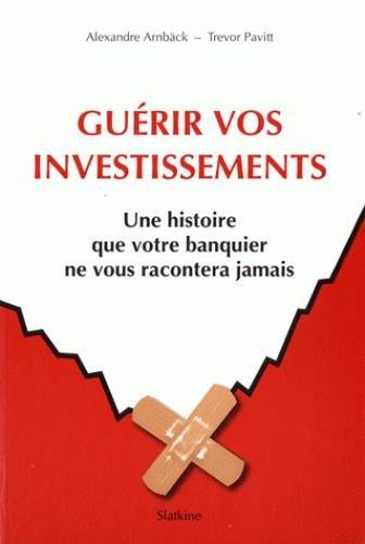 Guérir vos investissements : Une histoire que votre banquier ne vous racontera jamais