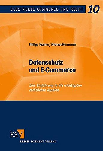 Datenschutz und E-Commerce: Eine Einführung in die wichtigsten rechtlichen Aspekte (Electronic Commerce und Recht, Band 10)