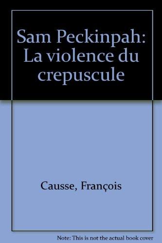 Sam Peckinpah : La Violence Du Crépuscule