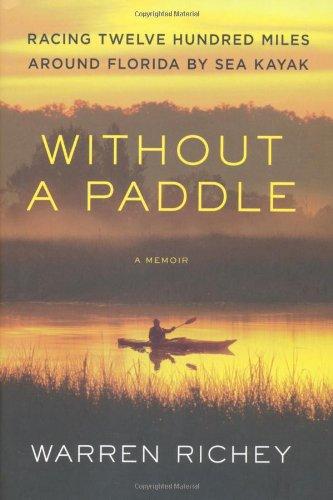 Without a Paddle: Racing Twelve Hundred Miles Around Florida by Sea Kayak (Florida Kajak-angeln)
