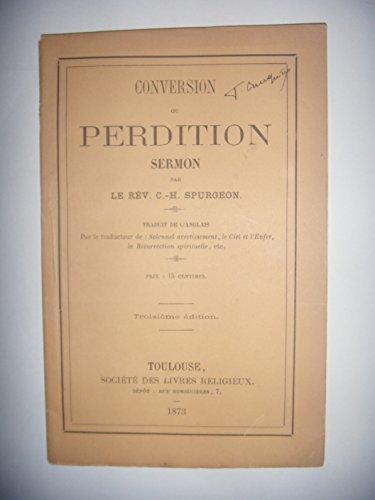 Conversion ou perdition, sermon par le Rév. C. H. Spurgeon. Traduit de l'anglais, par le traducteur de eSolennel avertissemente