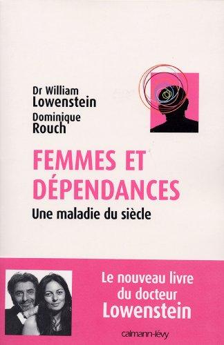Femmes et dpendances : Une maladie du sicle (Sciences Humaines et Essais)