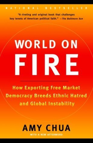 Portada del libro World on Fire: How Exporting Free Market Democracy Breeds Ethnic Hatred and Global Instability by Amy Chua (2004-01-06)