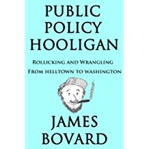Public Policy Hooligan - Rollicking and Wrangling from Helltown to Washington (English Edition)