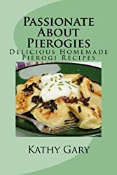 Passionate About Pierogies: Delicious Homemade Pierogi Recipes by Kathy E. Gary (2012-01-06)