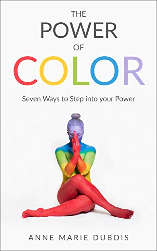The Power of Color: Seven Ways To Step Into Your Power (English Edition)
