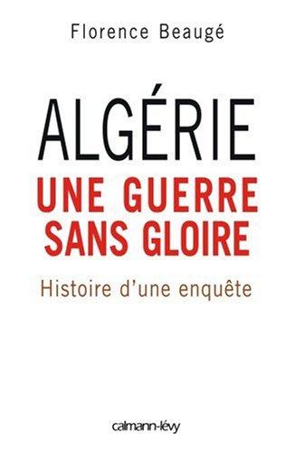 Algérie, une guerre sans gloire : Histoire d'une enquête