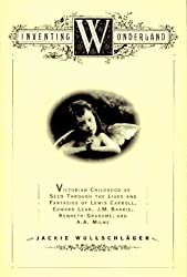 Inventing Wonderland: The Lives and Fantasies of Lewis Carroll, Edward Lear, J.M. Barrie, Kenneth Grahame, and A.A. Milne by Jackie Wullschleager (1996-01-29)