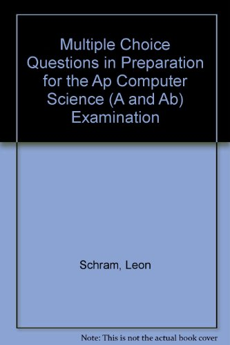 Multiple Choice Questions in Preparation for the Ap Computer Science (A and Ab) Examination por Leon Schram