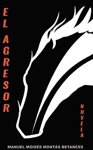 El Agresor : Una Novela en Cuatro Tiempos ( Nueva Generación 27 de Febrero) por Manuel Moisés Montás Betances