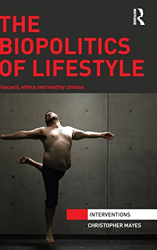 the-biopolitics-of-lifestyle-foucault-ethics-and-healthy-choices-interventions