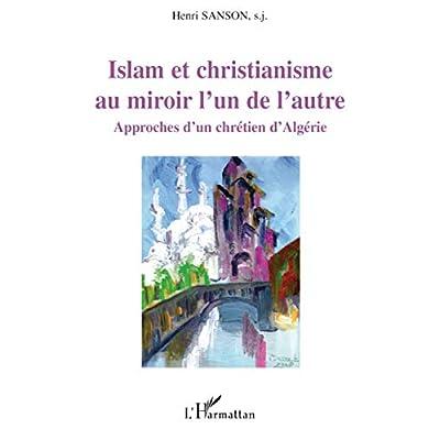 Islam et christianisme au miroir l'un de l'autre: Approches d'un chrétien d'Algérie