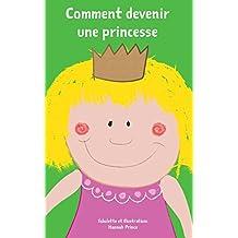 Livres pour bébé: Comment devenir une princesse: (Histoires de soir, Petite princesse) (English Edition)