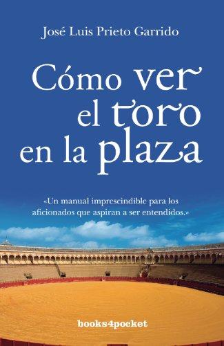 Cómo ver el toro en la plaza (Ensayo y Divulgación) por José Luis Prieto Garrido